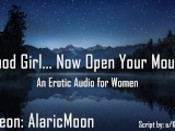 Good Girl… Now Open Your Mouth [Erotic Audio For Women]